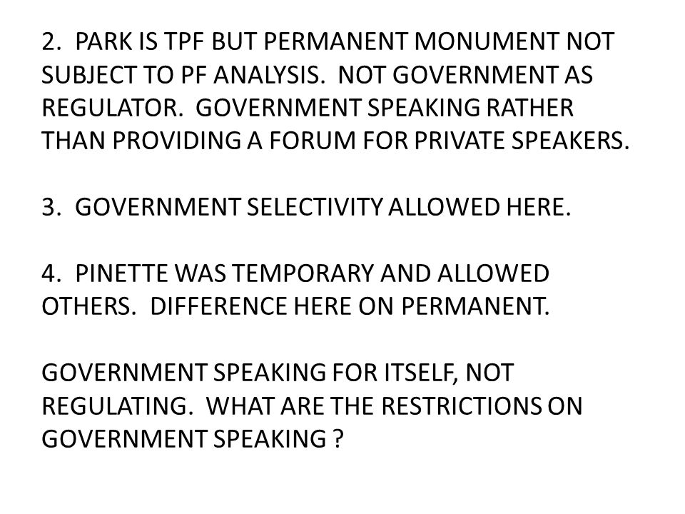 2. PARK IS TPF BUT PERMANENT MONUMENT NOT SUBJECT TO PF ANALYSIS. NOT GOVERNMENT AS REGULATOR. GOVERNMENT SPEAKING RATHER THAN PROVIDING A FORUM FOR P