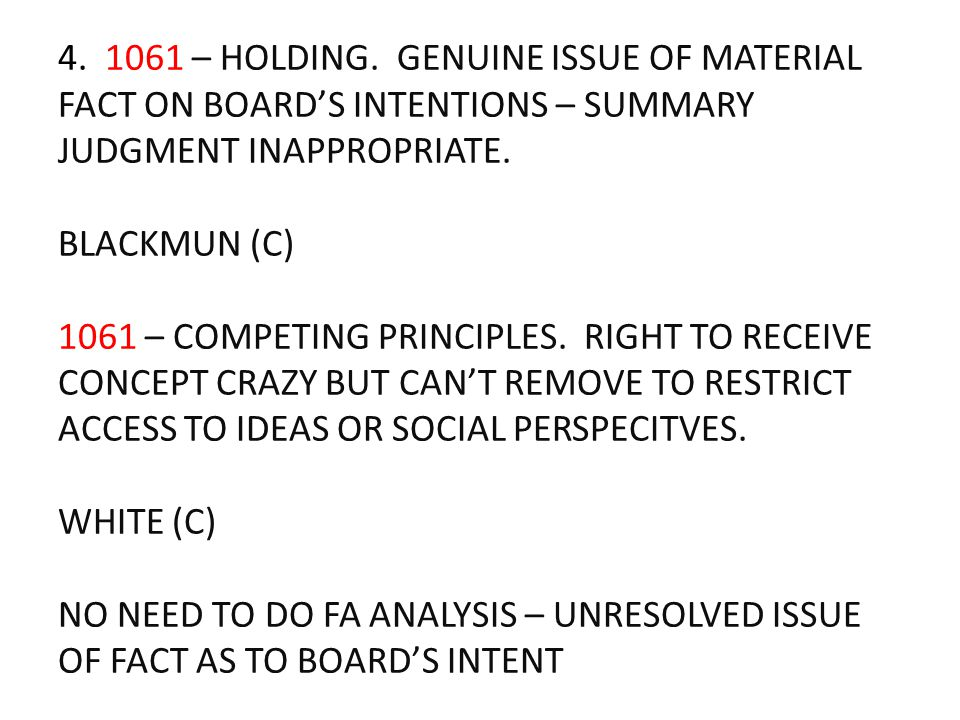 4. 1061 – HOLDING. GENUINE ISSUE OF MATERIAL FACT ON BOARD'S INTENTIONS – SUMMARY JUDGMENT INAPPROPRIATE. BLACKMUN (C) 1061 – COMPETING PRINCIPLES. RI