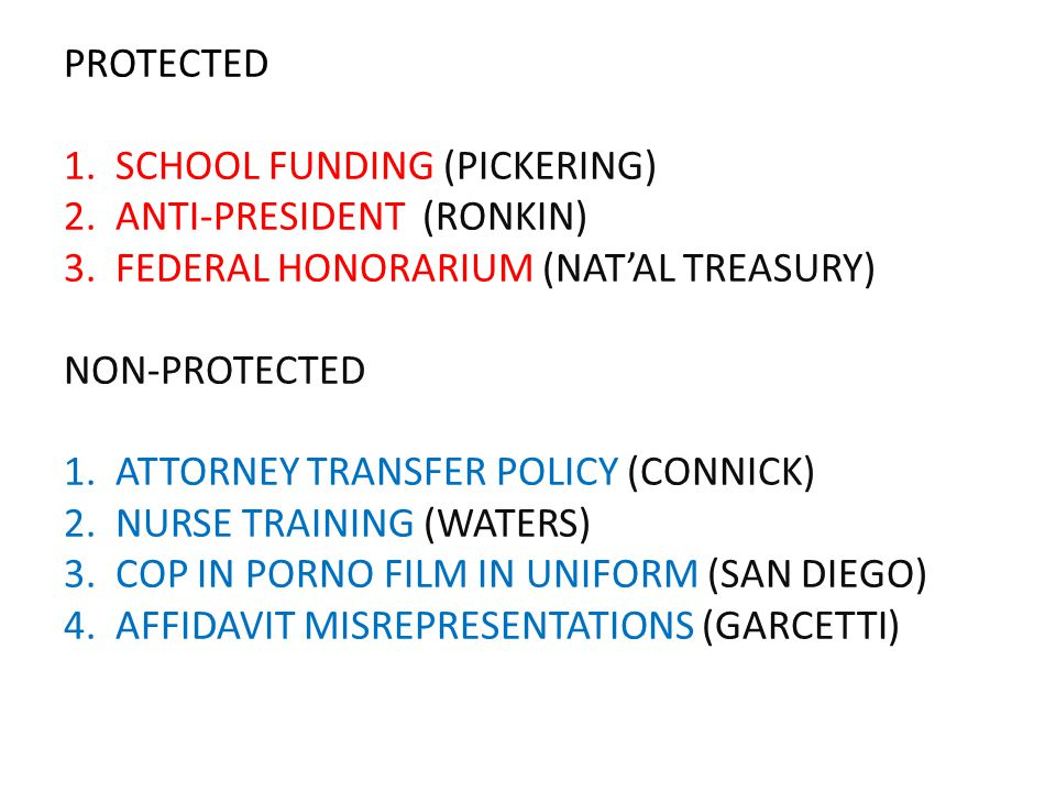 PROTECTED 1. SCHOOL FUNDING (PICKERING) 2. ANTI-PRESIDENT (RONKIN) 3. FEDERAL HONORARIUM (NAT'AL TREASURY) NON-PROTECTED 1. ATTORNEY TRANSFER POLICY (