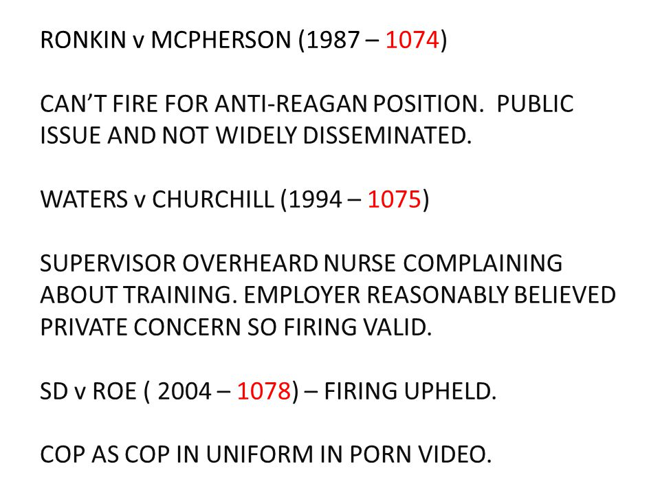 RONKIN v MCPHERSON (1987 – 1074) CAN'T FIRE FOR ANTI-REAGAN POSITION. PUBLIC ISSUE AND NOT WIDELY DISSEMINATED. WATERS v CHURCHILL (1994 – 1075) SUPER