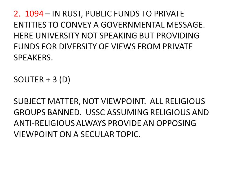 2. 1094 – IN RUST, PUBLIC FUNDS TO PRIVATE ENTITIES TO CONVEY A GOVERNMENTAL MESSAGE. HERE UNIVERSITY NOT SPEAKING BUT PROVIDING FUNDS FOR DIVERSITY O