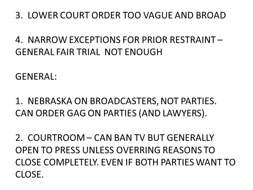 3. LOWER COURT ORDER TOO VAGUE AND BROAD 4. NARROW EXCEPTIONS FOR PRIOR RESTRAINT – GENERAL FAIR TRIAL NOT ENOUGH GENERAL: 1. NEBRASKA ON BROADCASTERS