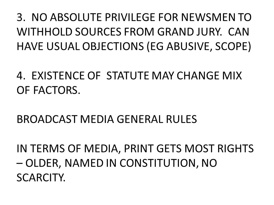 3. NO ABSOLUTE PRIVILEGE FOR NEWSMEN TO WITHHOLD SOURCES FROM GRAND JURY. CAN HAVE USUAL OBJECTIONS (EG ABUSIVE, SCOPE) 4. EXISTENCE OF STATUTE MAY CH
