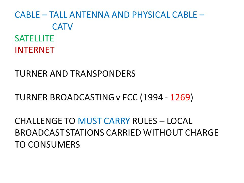 CABLE – TALL ANTENNA AND PHYSICAL CABLE – CATV SATELLITE INTERNET TURNER AND TRANSPONDERS TURNER BROADCASTING v FCC (1994 - 1269) CHALLENGE TO MUST CA