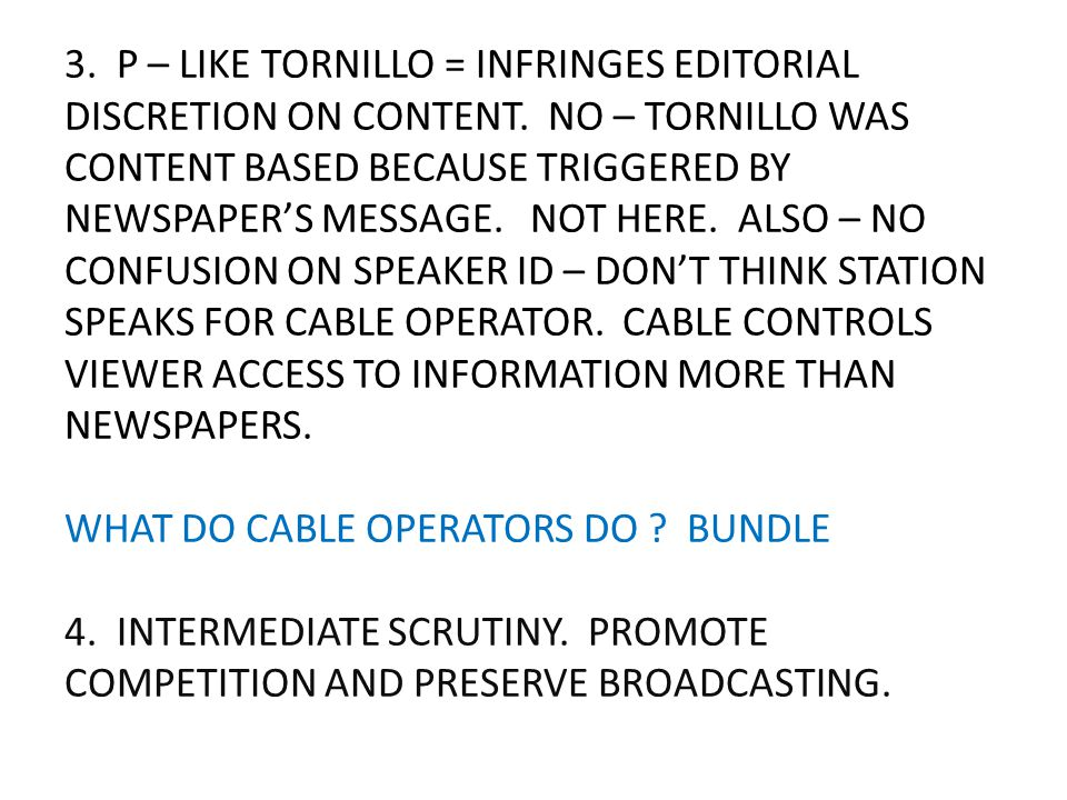 3. P – LIKE TORNILLO = INFRINGES EDITORIAL DISCRETION ON CONTENT. NO – TORNILLO WAS CONTENT BASED BECAUSE TRIGGERED BY NEWSPAPER'S MESSAGE. NOT HERE.