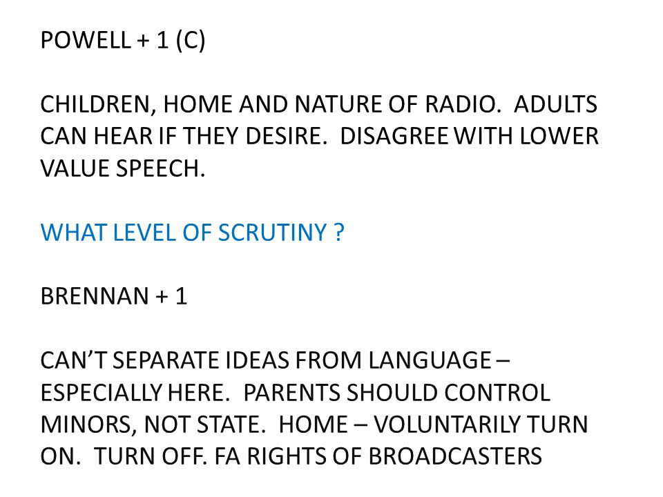 POWELL + 1 (C) CHILDREN, HOME AND NATURE OF RADIO. ADULTS CAN HEAR IF THEY DESIRE. DISAGREE WITH LOWER VALUE SPEECH. WHAT LEVEL OF SCRUTINY ? BRENNAN