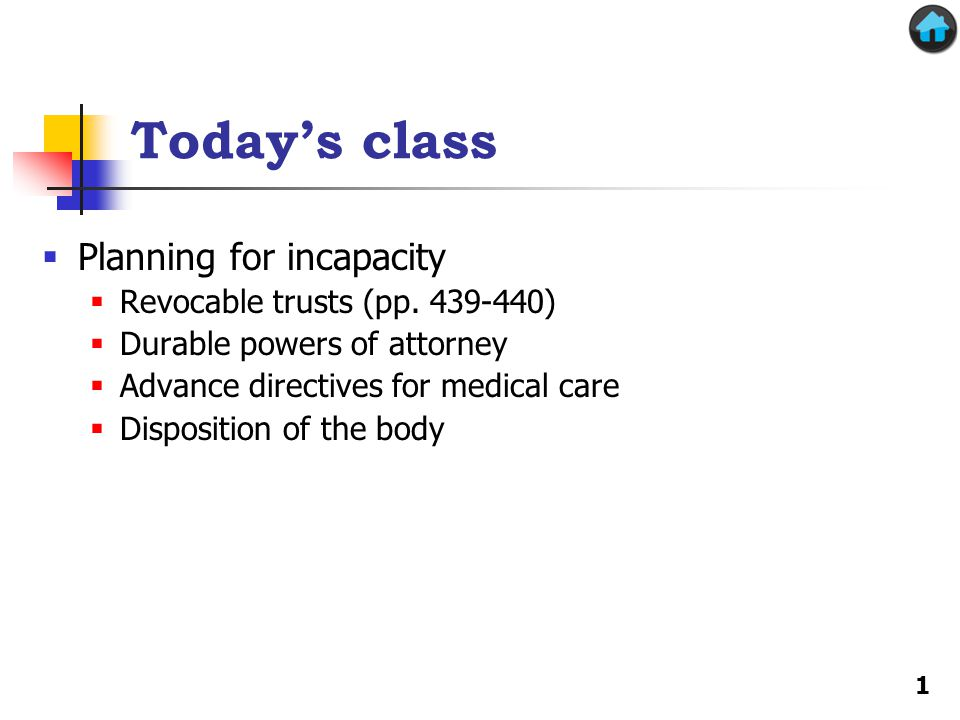 Today's class  Planning for incapacity  Revocable trusts (pp.