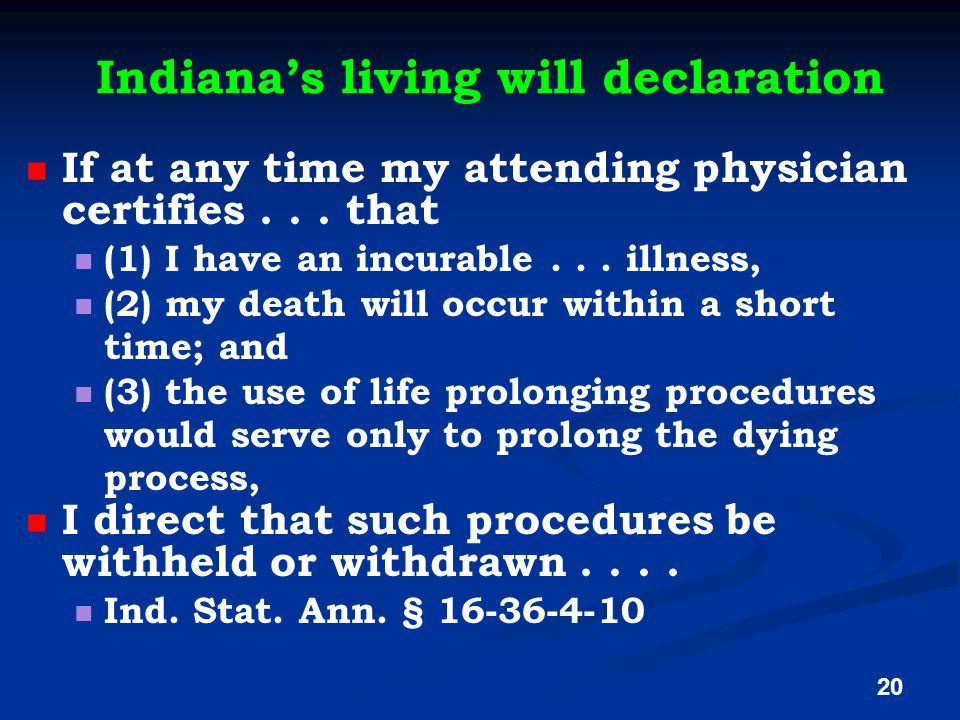 Indiana's living will declaration If at any time my attending physician certifies...