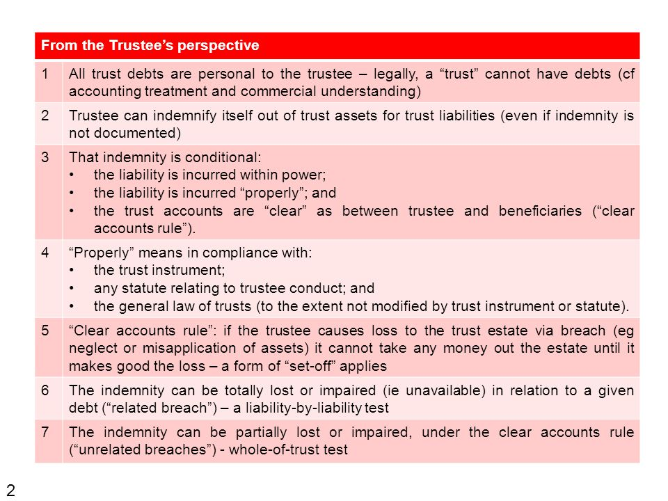 """Summary of legal principles 2 From the Trustee's perspective 1All trust debts are personal to the trustee – legally, a """"trust"""" cannot have debts (cf a"""