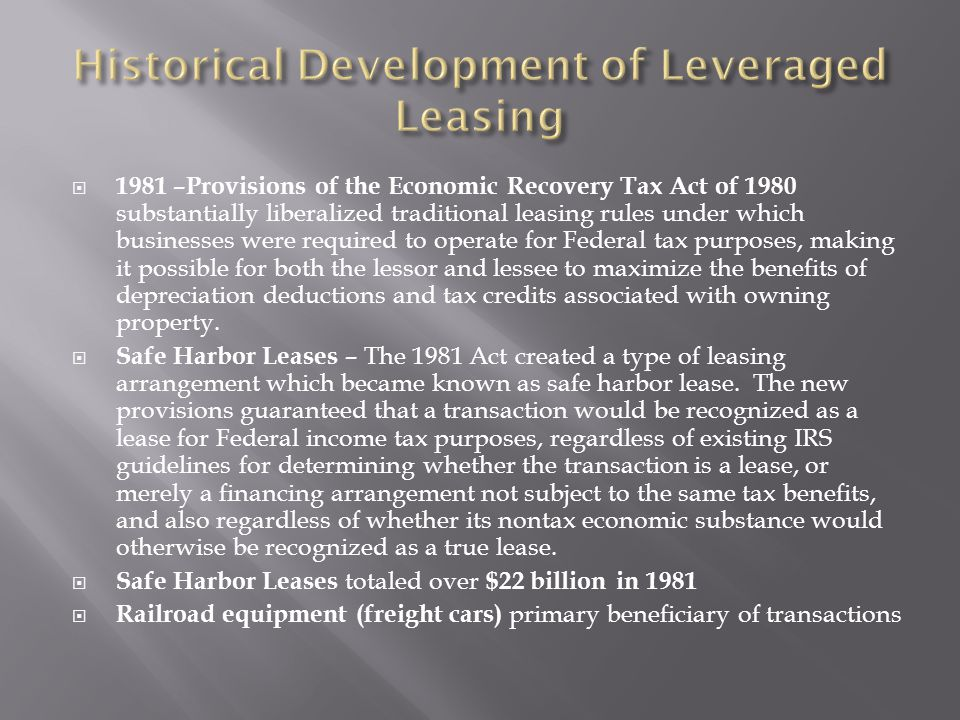  1981 –Provisions of the Economic Recovery Tax Act of 1980 substantially liberalized traditional leasing rules under which businesses were required t