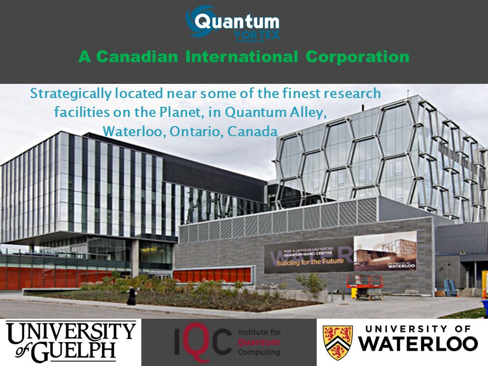 Strategically located near some of the finest research facilities on the Planet, in Quantum Alley, Waterloo, Ontario, Canada A Canadian International