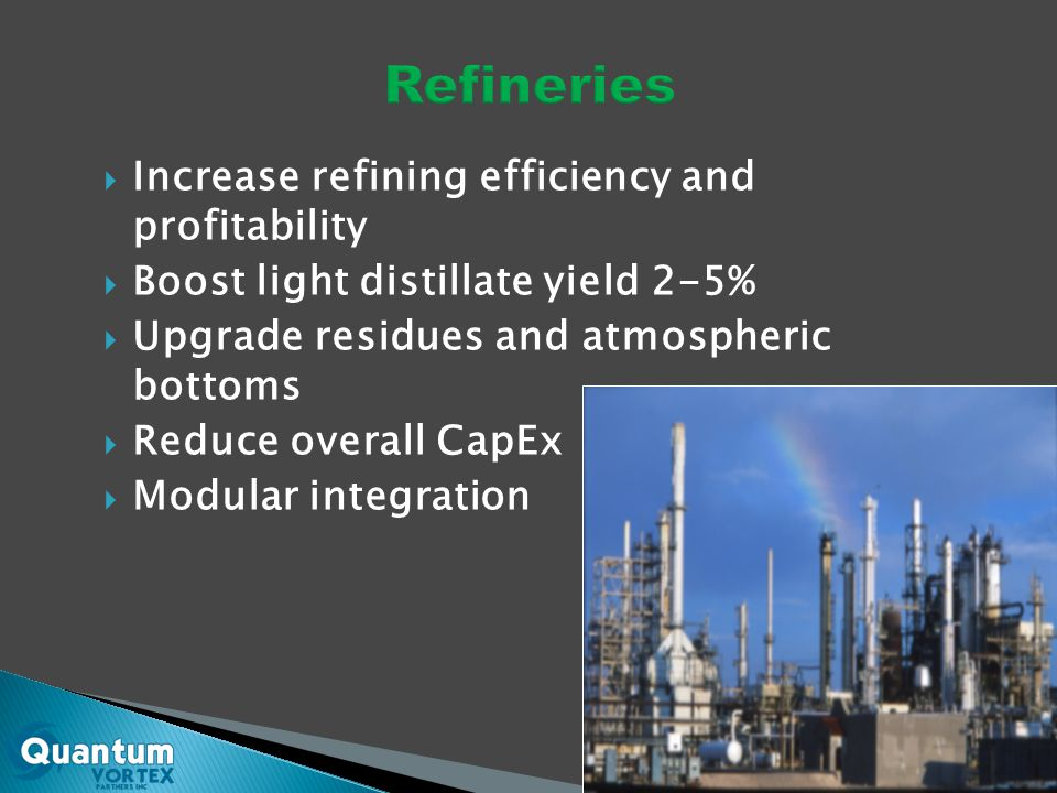  Increase refining efficiency and profitability  Boost light distillate yield 2-5%  Upgrade residues and atmospheric bottoms  Reduce overall CapEx  Modular integration