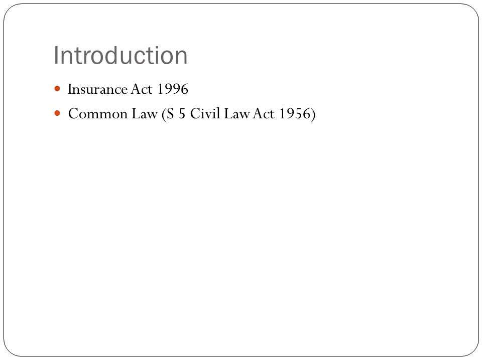 Introduction Insurance Act 1996 Common Law (S 5 Civil Law Act 1956)