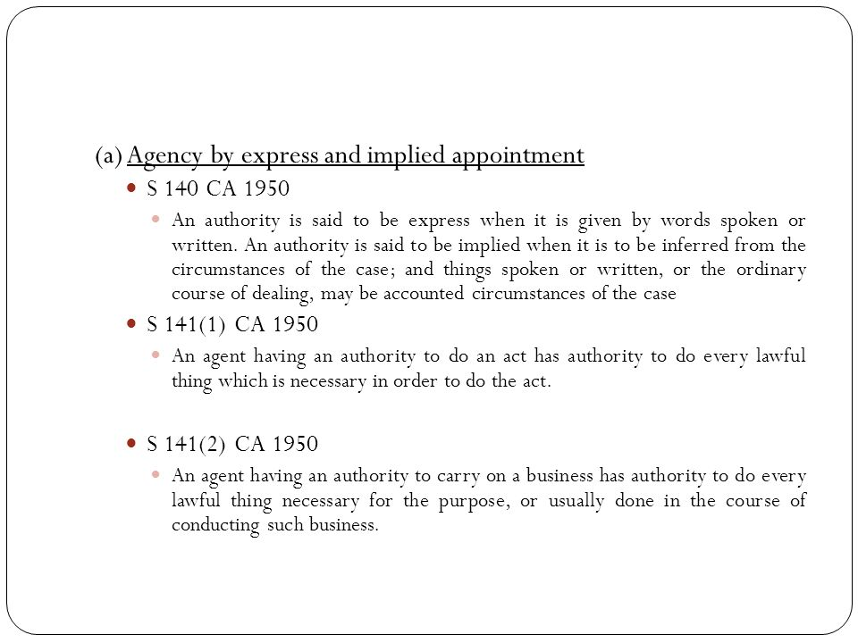 (a) Agency by express and implied appointment S 140 CA 1950 An authority is said to be express when it is given by words spoken or written. An authori