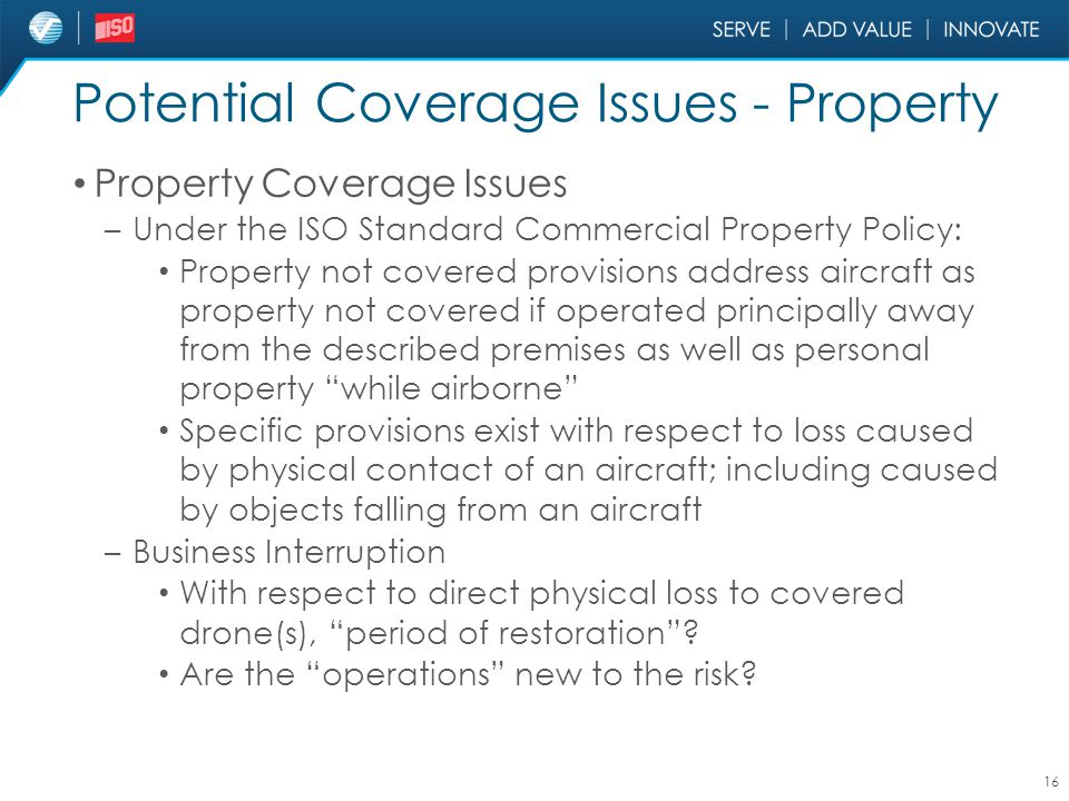 Potential Coverage Issues - Property Property Coverage Issues – Under the ISO Standard Commercial Property Policy: Property not covered provisions add