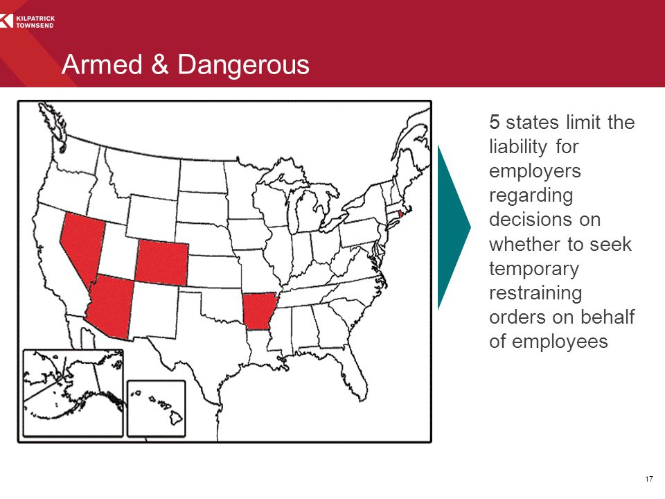 Armed & Dangerous 5 states limit the liability for employers regarding decisions on whether to seek temporary restraining orders on behalf of employees 17