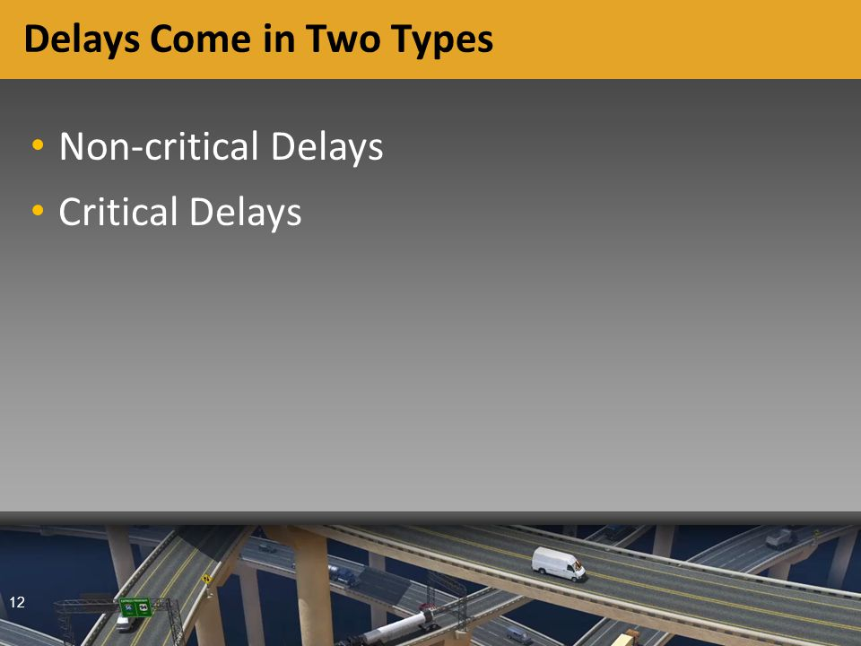 12 Delays Come in Two Types Non-critical Delays Critical Delays