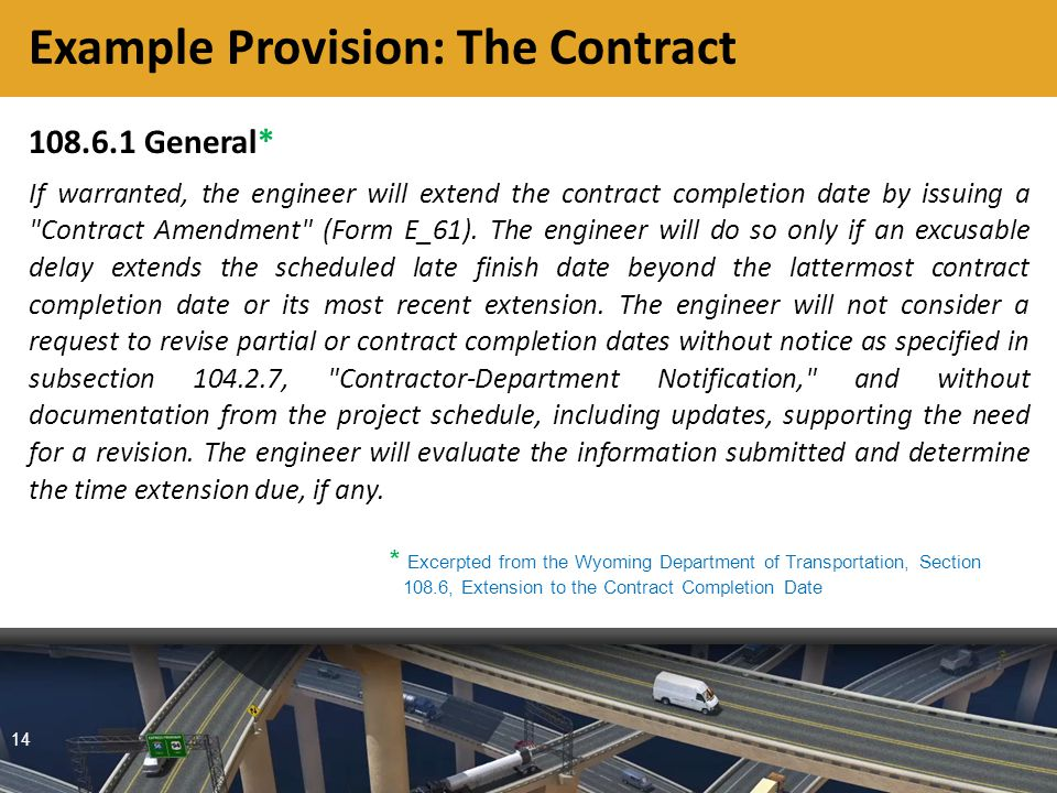 14 108.6.1 General* If warranted, the engineer will extend the contract completion date by issuing a Contract Amendment (Form E_61).