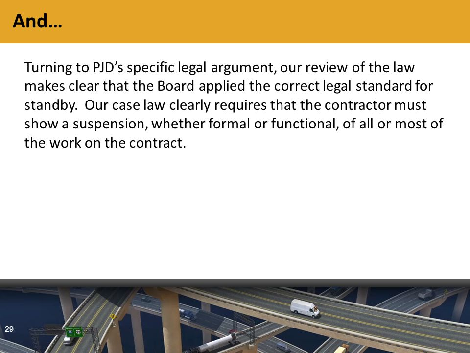 29 And… Turning to PJD's specific legal argument, our review of the law makes clear that the Board applied the correct legal standard for standby.