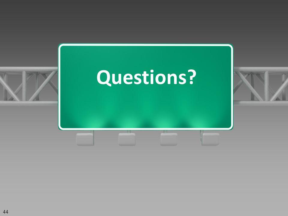 Questions? 44