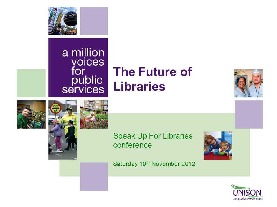 The Future of Libraries Speak Up For Libraries conference Saturday 10 th November 2012