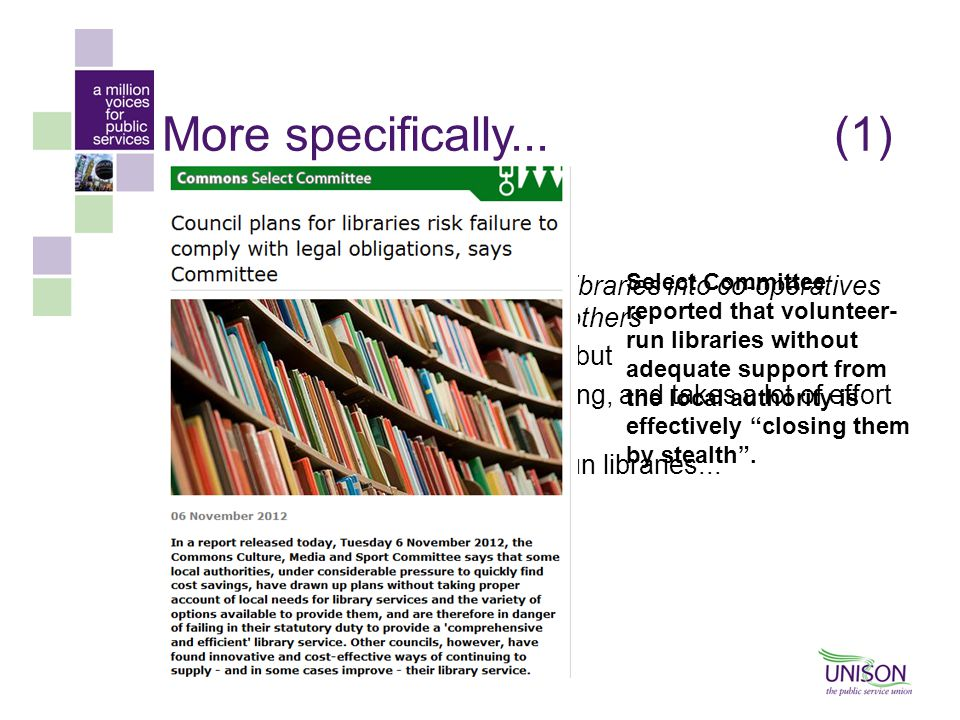 More specifically...(1)  Co-operatives and mutuals  Councils looking to convert libraries into co-operatives owned by library users and others –Gives control to people; but –May not come with funding, and takes a lot of effort to run –'Big Society' volunteer run libraries...