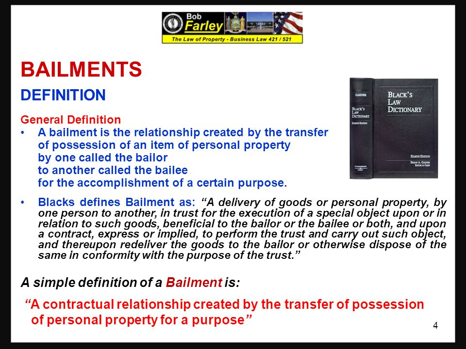BAILMENTS DEFINITION General Definition A bailment is the relationship created by the transfer of possession of an item of personal property by one called the bailor to another called the bailee for the accomplishment of a certain purpose.