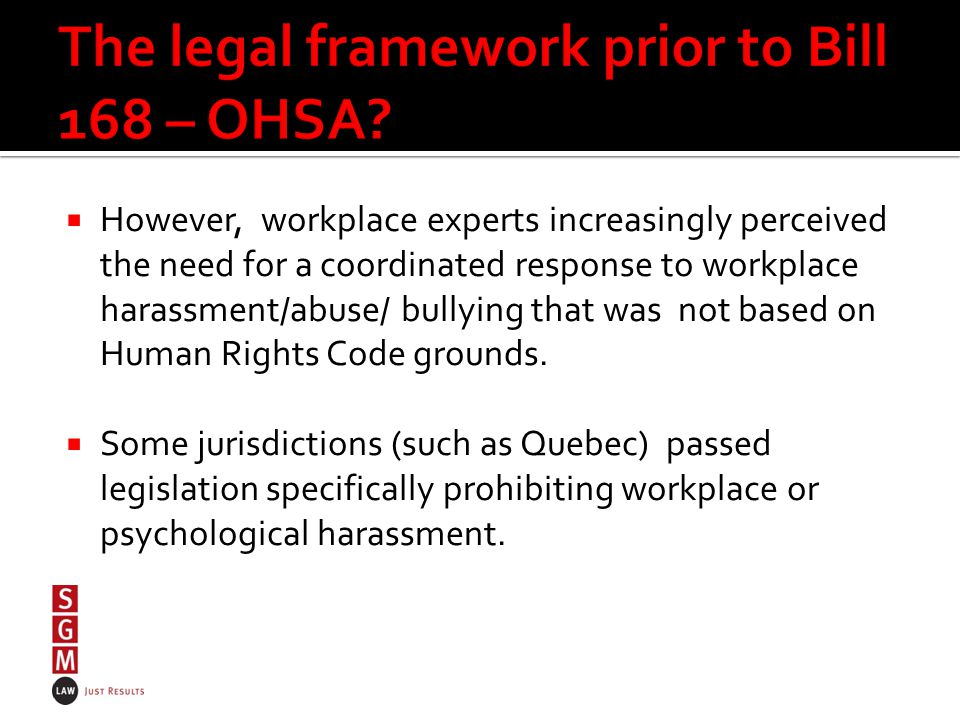  However, workplace experts increasingly perceived the need for a coordinated response to workplace harassment/abuse/ bullying that was not based on Human Rights Code grounds.