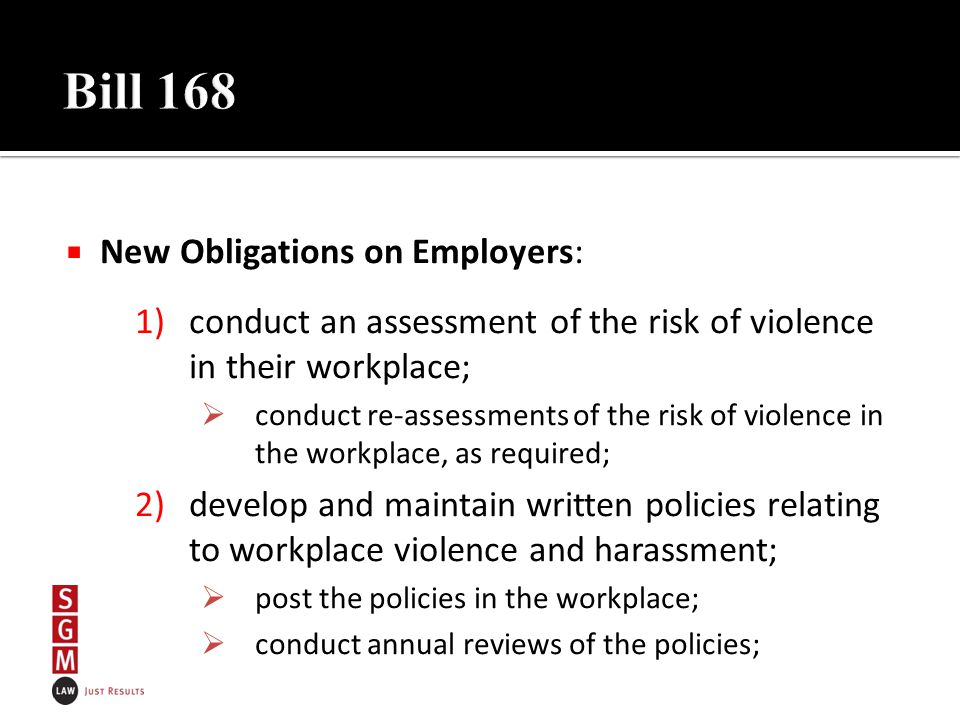  New Obligations on Employers: 1)conduct an assessment of the risk of violence in their workplace;  conduct re-assessments of the risk of violence i