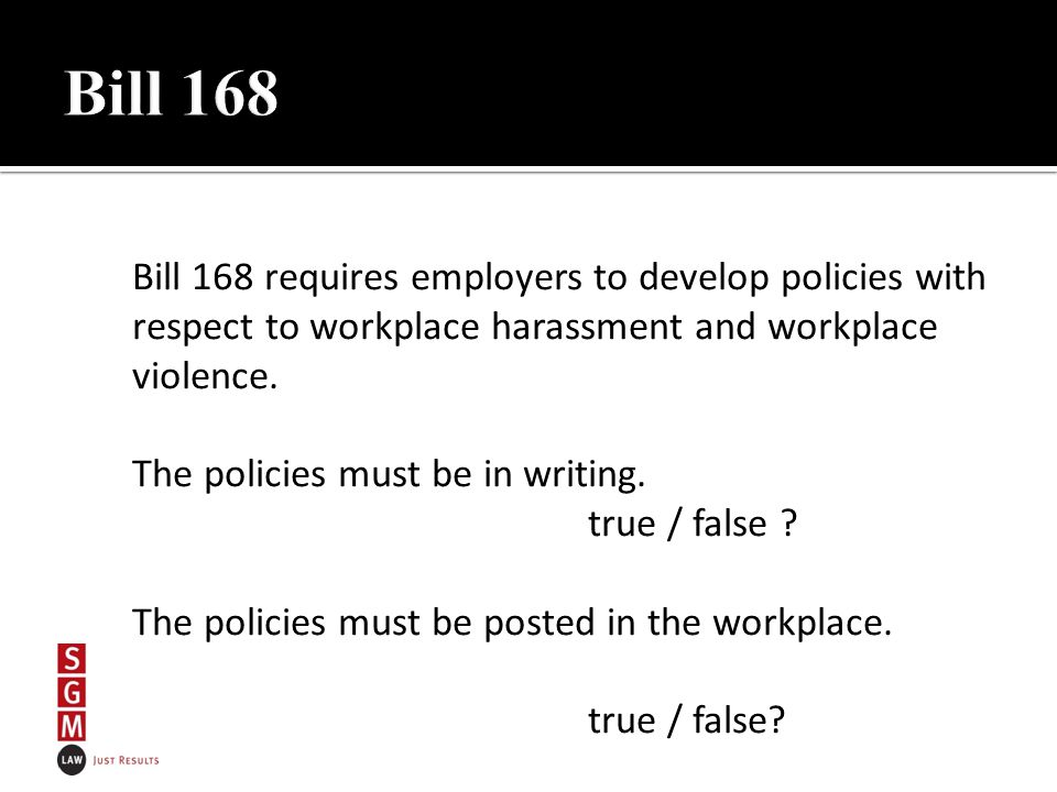 Bill 168 requires employers to develop policies with respect to workplace harassment and workplace violence.