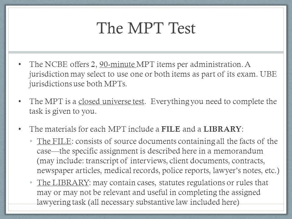 The MPT Test The NCBE offers 2, 90-minute MPT items per administration.