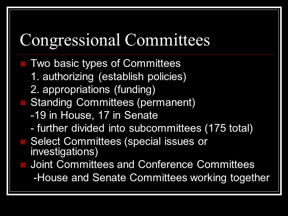 Congressional Committees Two basic types of Committees 1.