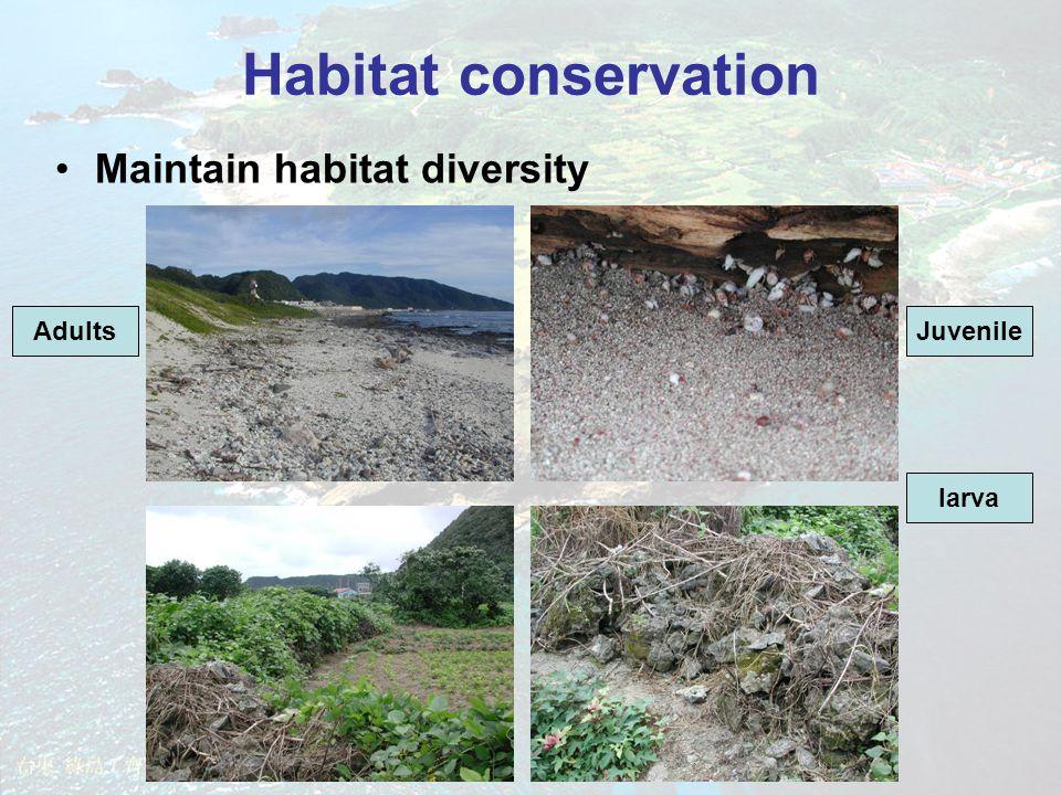 Habitat conservation Maintain habitat diversity AdultsJuvenile larva