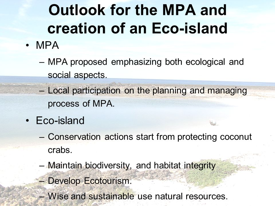 Outlook for the MPA and creation of an Eco-island MPA –MPA proposed emphasizing both ecological and social aspects.
