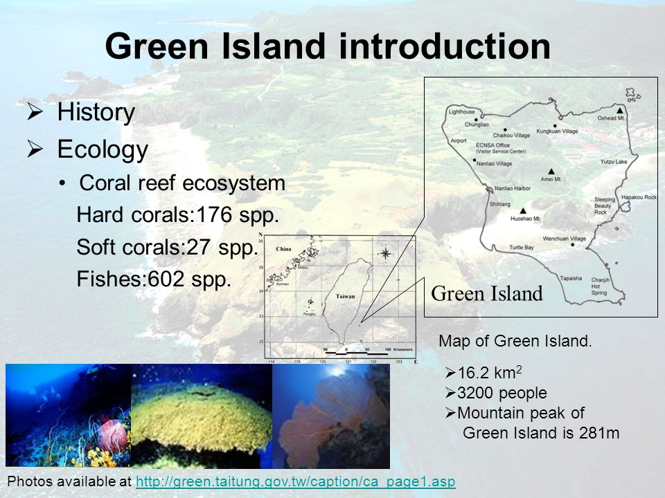 Green Island introduction  History  Ecology Coral reef ecosystem Hard corals:176 spp.
