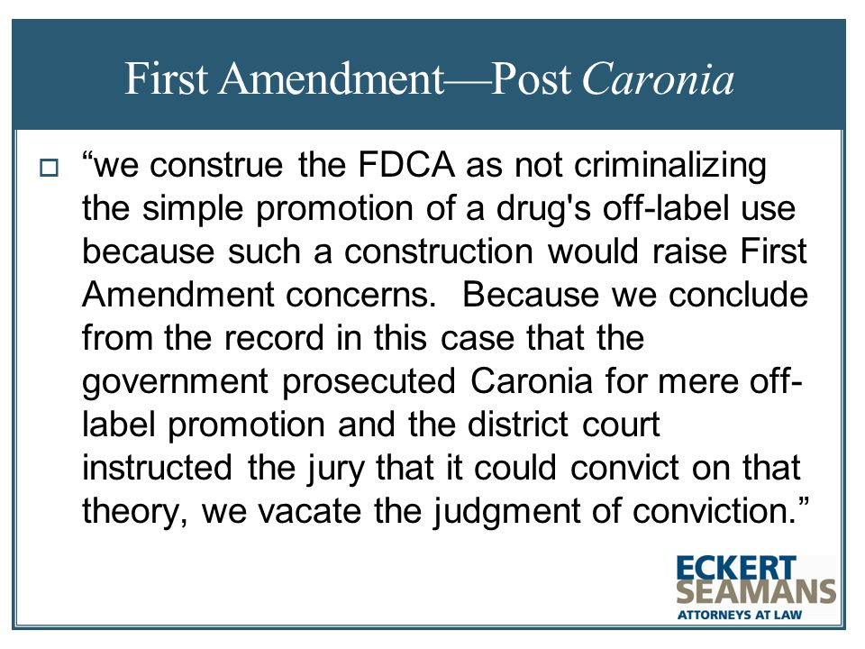 First Amendment—Post Caronia  we construe the FDCA as not criminalizing the simple promotion of a drug s off-label use because such a construction would raise First Amendment concerns.