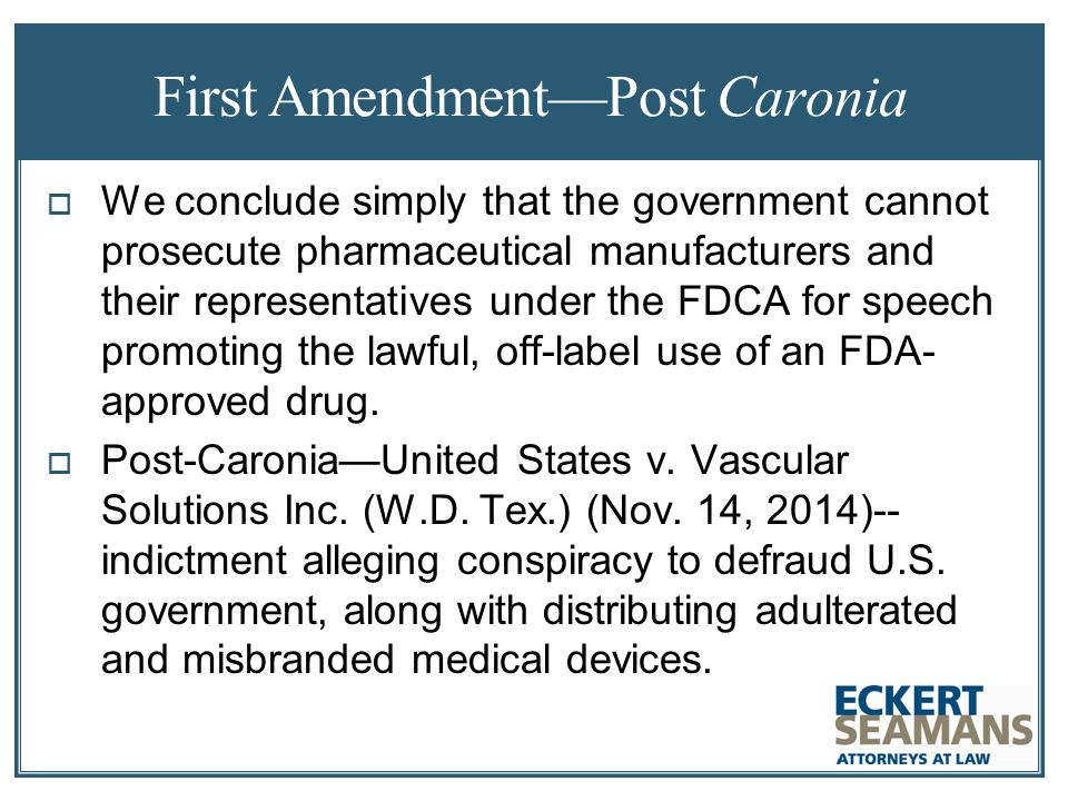 First Amendment—Post Caronia  We conclude simply that the government cannot prosecute pharmaceutical manufacturers and their representatives under the FDCA for speech promoting the lawful, off-label use of an FDA- approved drug.