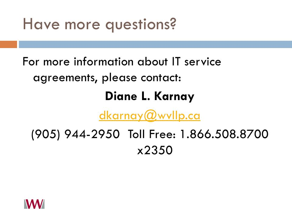 Have more questions. For more information about IT service agreements, please contact: Diane L.