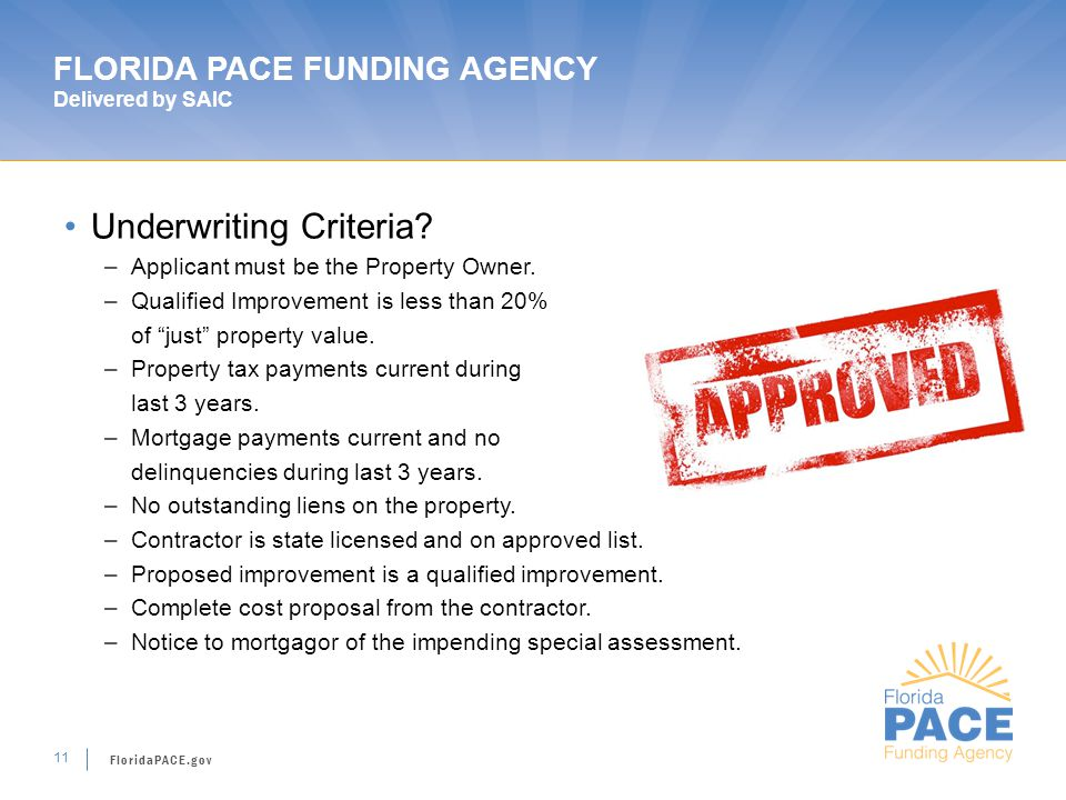 FloridaPACE.gov 11 FLORIDA PACE FUNDING AGENCY Delivered by SAIC Underwriting Criteria.