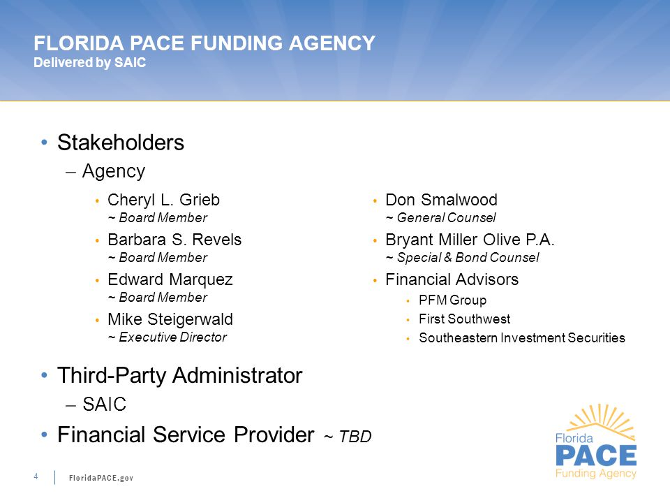 FloridaPACE.gov 4 FLORIDA PACE FUNDING AGENCY Delivered by SAIC Stakeholders –Agency Cheryl L.