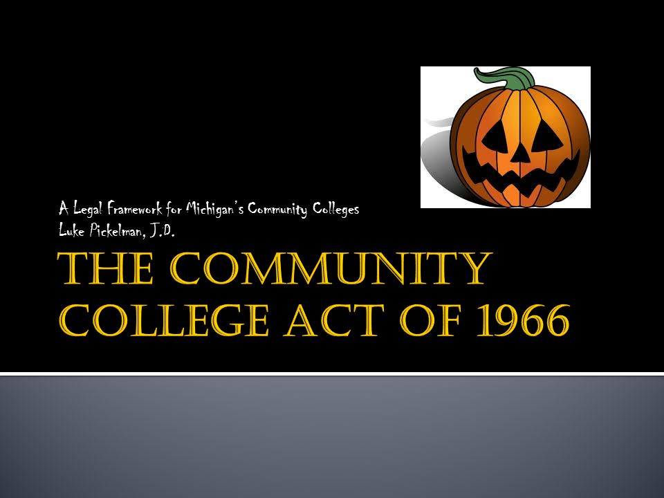 A Legal Framework for Michigan's Community Colleges Luke Pickelman, J.D.