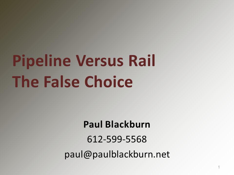 Paul Blackburn 612-599-5568 paul@paulblackburn.net 1 Pipeline Versus Rail The False Choice