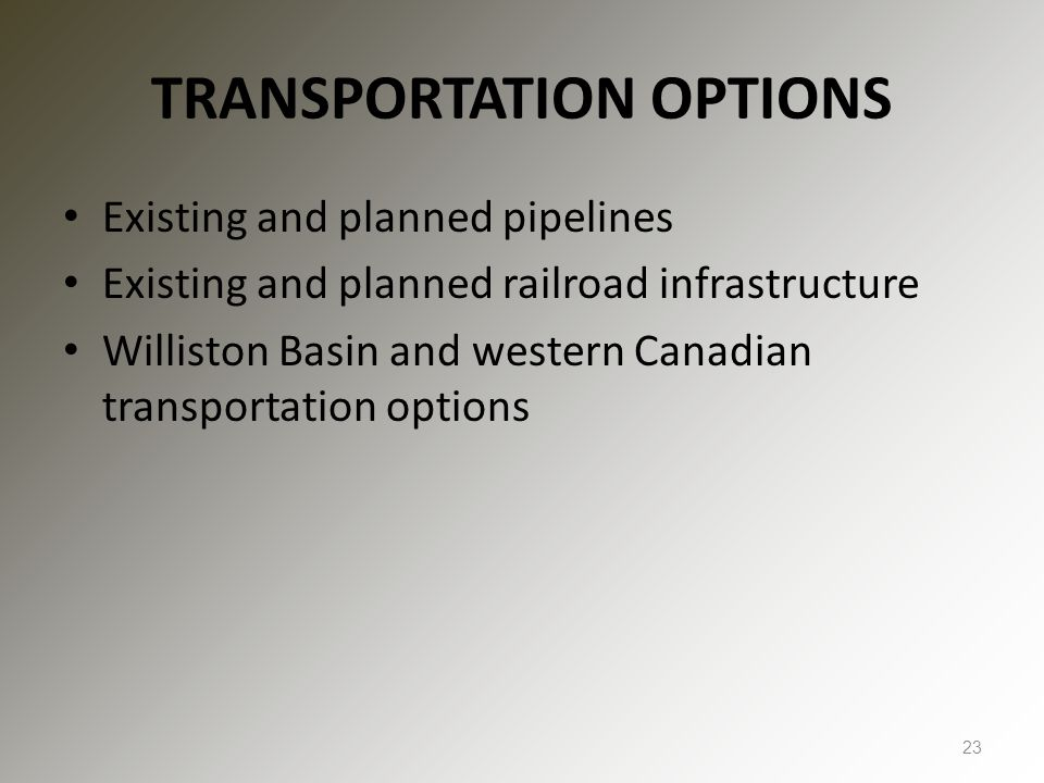TRANSPORTATION OPTIONS Existing and planned pipelines Existing and planned railroad infrastructure Williston Basin and western Canadian transportation