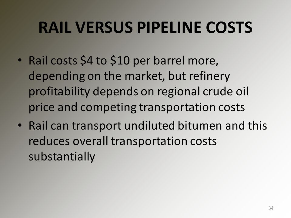 RAIL VERSUS PIPELINE COSTS Rail costs $4 to $10 per barrel more, depending on the market, but refinery profitability depends on regional crude oil pri