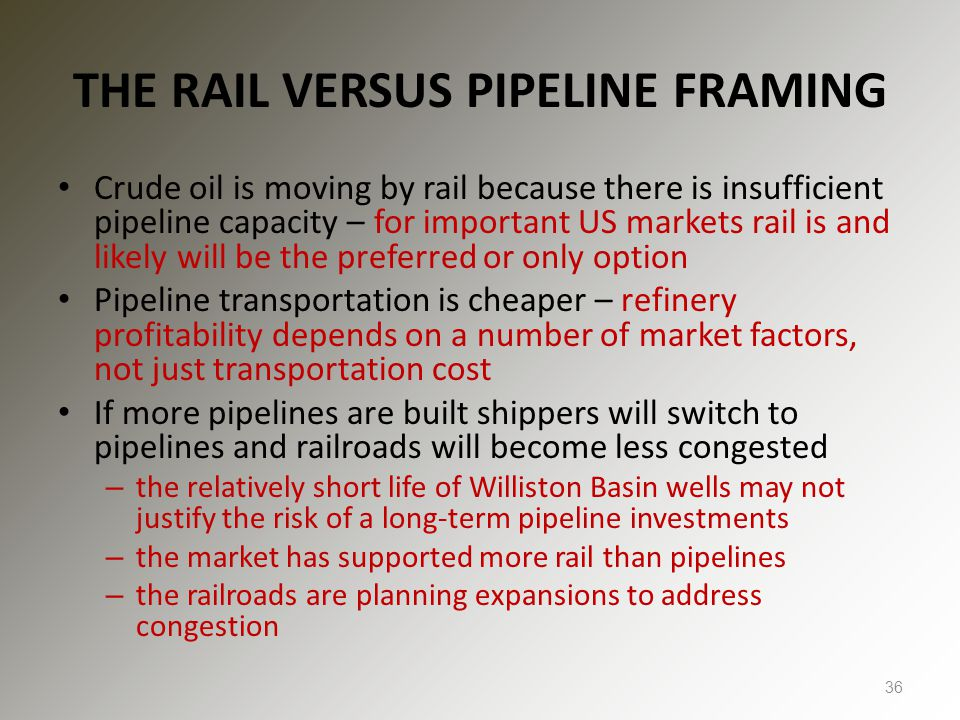 THE RAIL VERSUS PIPELINE FRAMING Crude oil is moving by rail because there is insufficient pipeline capacity – for important US markets rail is and li