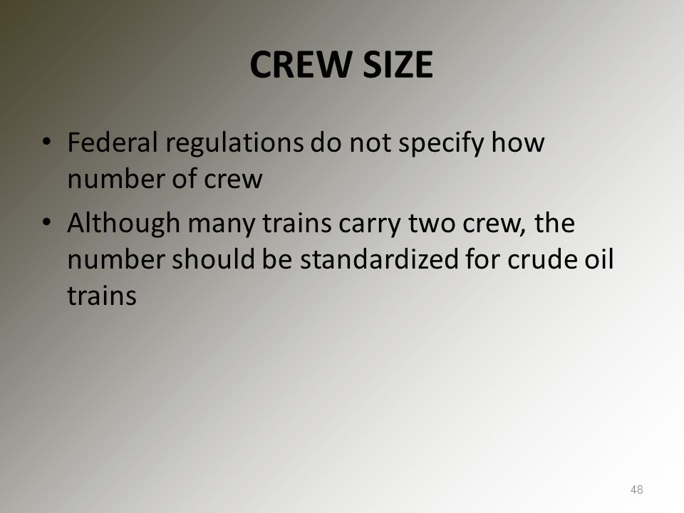 CREW SIZE Federal regulations do not specify how number of crew Although many trains carry two crew, the number should be standardized for crude oil trains 48