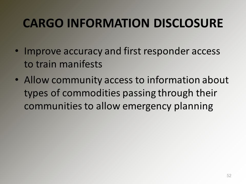 CARGO INFORMATION DISCLOSURE Improve accuracy and first responder access to train manifests Allow community access to information about types of commodities passing through their communities to allow emergency planning 52