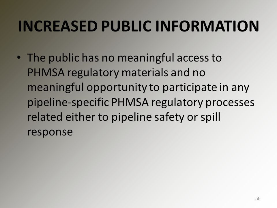 INCREASED PUBLIC INFORMATION The public has no meaningful access to PHMSA regulatory materials and no meaningful opportunity to participate in any pip
