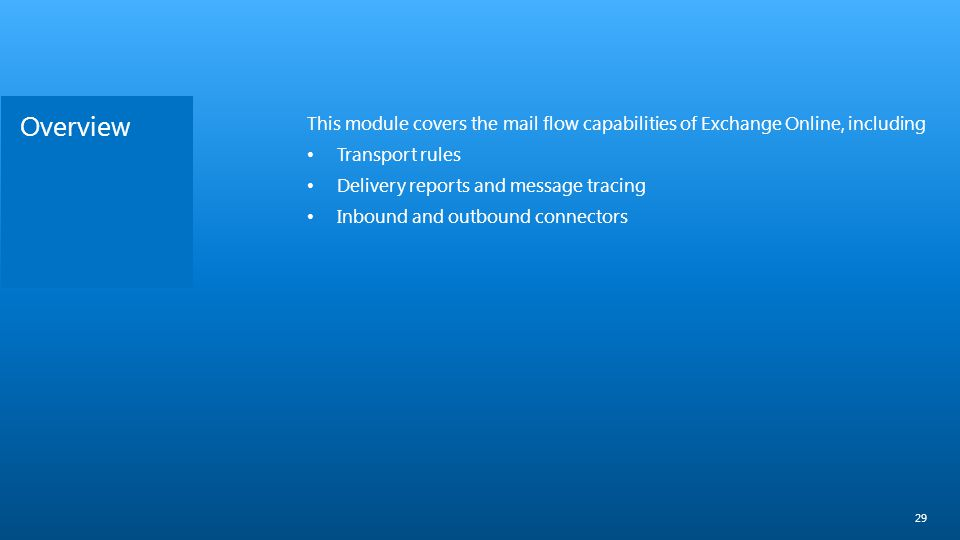 Overview 29 This module covers the mail flow capabilities of Exchange Online, including Transport rules Delivery reports and message tracing Inbound a