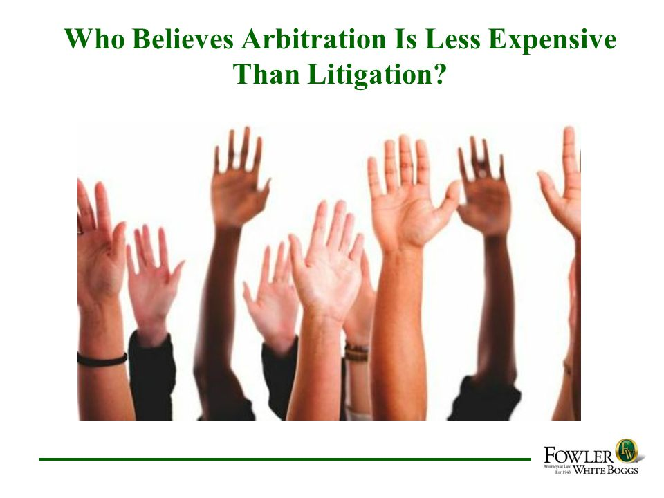 Who Believes Arbitration Is Less Expensive Than Litigation?